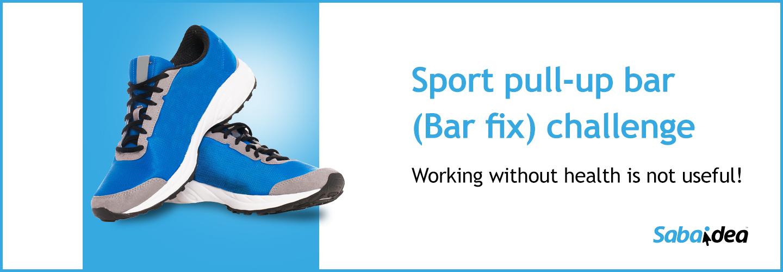 Sport pull-up bar (Bar fix) challenge